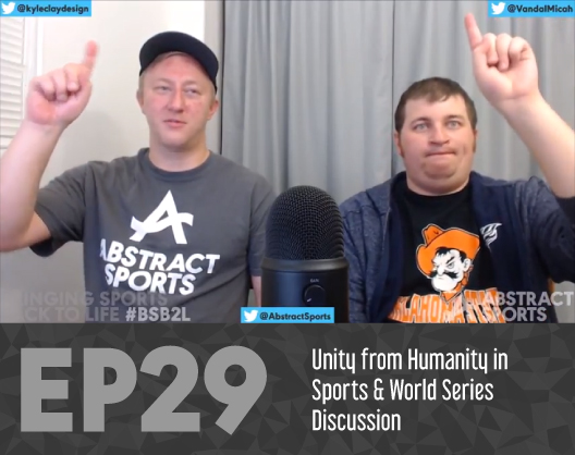 Abstract Sports Ep. 29: Unity from Humanity in Sports & World Series Discussion